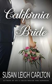 The California Bride: A Sweet Western Historical Romance (The Pinckney's of Charleston Book 1)