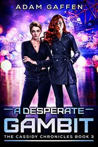 A Desperate Gambit: The Cassidy Chronicles Volume 1 Book 3