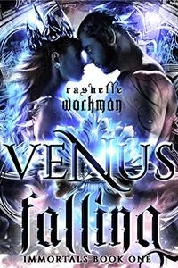 Venus Falling: An Epic Science Fiction & Fantasy Romance (Immortals Book 1)