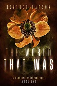 The World that Was: A Haunting Dystopian Tale Book 2