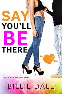 Say You'll Be There: A Second Chance Romance (Love In Seven Mile Forge Book 2)