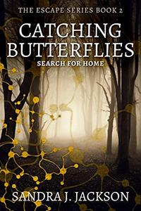 Catching Butterflies: Search For Home (The Escape Series Book 2)