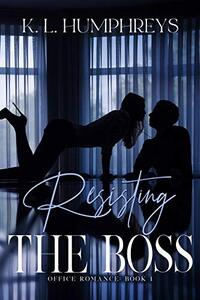Resisting The Boss (Office Romance Book 1)
