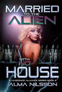 Married to the Alien with No House: Renascence Alliance Series Book 3