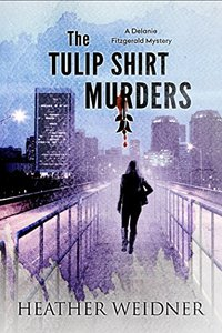 The Tulip Shirt Murders (The Delanie Fitzgerald Mysteries) - Published on Nov, 2017