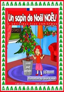 Un sapin de Noël de Noël ! A Christmas Tree Christmas !:  Livre bilingue français et anglais pour enfants de 4 ans et plus. Bilingual French and English ... Book ages 4 and up.  (French Edition)