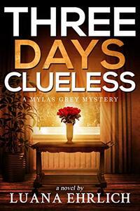 Three Days Clueless: A Mylas Grey Mystery (Mylas Grey Mysteries Book 3) - Published on May, 2021