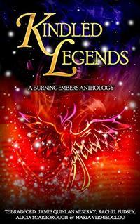 Kindled Legends: A Burning Embers Anthology