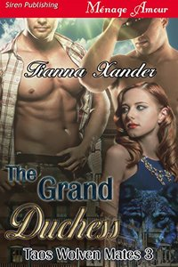 The Grand Duchess [Taos Wolven Mates 3] (Siren Publishing Menage Amour)
