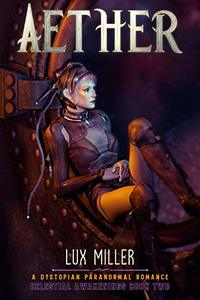 Aether: A Dystopian Paranormal Romance (Celestial Awakenings Book 2)