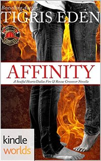 Dallas Fire & Rescue: Affinity (Kindle Worlds Novella) (Soulful Hearts Book 1)