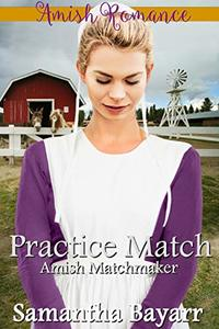 Amish Matchmaker: Practice Match: Amish Romance (The Amish Matchmaker Book 3)