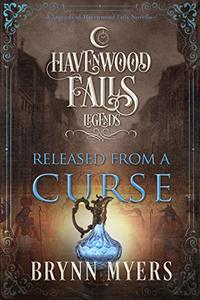 Released From a Curse: (A Legends of Havenwood Falls Novella) - Published on Nov, 2018