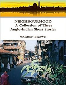 Neighbourhood: A Collection of Three Anglo Indian Short Stories