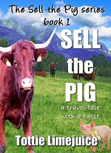 Sell the Pig: a travel tale with a twist (The Sell The Pig Series Book 1) - Published on Dec, 2013