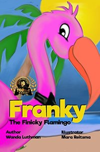 Franky The Finicky Flamingo: The Cure for a Picky Eater - Published on Nov, 2017