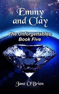 Emmy and Clay (The Unforgettables Book 5) - Published on Jan, 2019