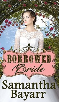 Mail Order Bride: Borrowed Bride: Sweet Clean Western Historical Romance (Western Mail Order Brides Book 5)