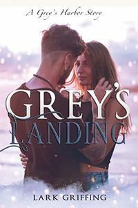 Grey's Landing: A Grey's Harbor Story - Published on Jan, 2020