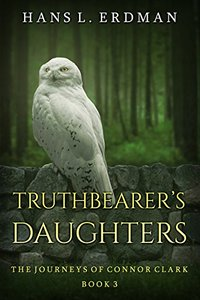 Truthbearer's Daughters: The Journeys of Connor Clark (The Gewellyn Chronicles Book 3)