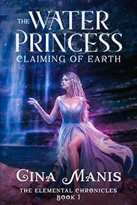 The Water Princess Claiming of Earth (The Elemental Chronicles Book 1): Reverse Harem Paranormal Fantasy Romance