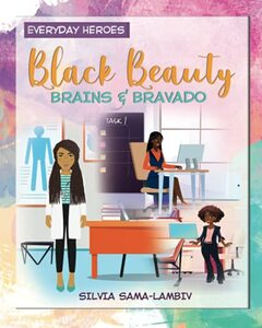 Black Beauty, Brains and Bravado: Everyday Heroes: Inspiring confidence, greatness and career goals in the black girl child.