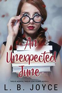 An Unexpected June (Book 5 of the Series, Twelve Months, Twelve Love Stories. Book 5)