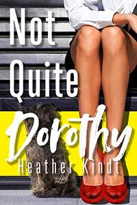 Not Quite Dorothy: A Modern Day Wizard of Oz Romantic Comedy