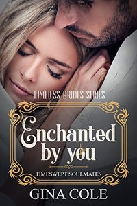 Enchanted by You: Timeswept Soulmates (Timeless Brides Book 3)