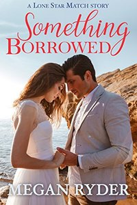 Something Borrowed (Lone Star Match Book 2) - Published on Jun, 2017