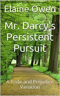 Mr. Darcy's Persistent Pursuit: A Pride and Prejudice Variation (Longbourn Unexpected Book 1)