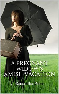 A Pregnant Widow's Amish Vacation (Expectant Amish Widows Book 7)
