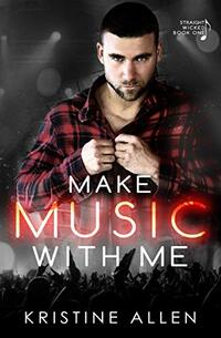 Make Music With Me: A Straight Wicked Novel