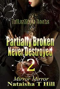 Partially Broken Never Destroyed II: (Revised) - Published on Dec, 2013