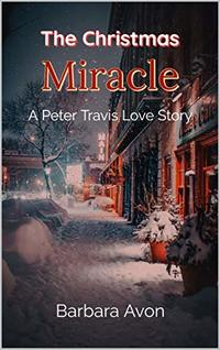 The Christmas Miracle: A Peter Travis Love Story