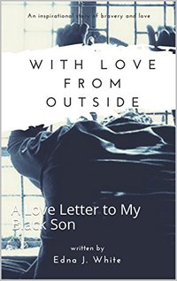 With Love From the Outside: A Love Letter to My Son - Published on Jul, 2018