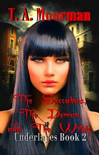 The Succubus, The Demon, and The Witch: An Underlayes Reverse Harem - Published on Apr, 2018