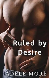 Ruled by Desire: A reverse harem erotic short stories collection