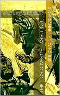 GOLDSBY - Buffalo Soldier: A Screenplay Based on Fred Staff's novel