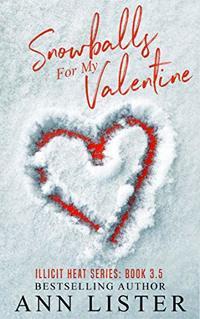 Snowballs For  My Valentine (Illicit Heat Book 4)
