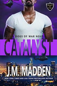 Catalyst (Dogs of War Book 4)