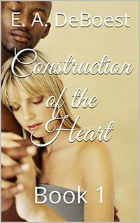 Construction of the Heart: Book 1 - Published on Nov, 2016