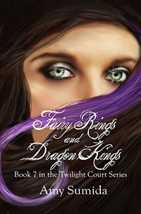 Fairy Rings and Dragon Kings (Book 7 in the Twilight Court Series)