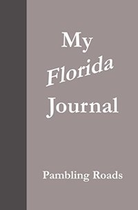 My Florida Journal (Pambling Roads)