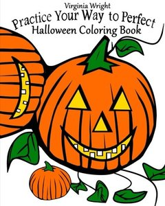 Practice Your Way to Perfect: Halloween Coloring Book (For Kids)