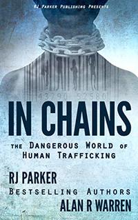 IN CHAINS: The Dangerous World of Human Trafficking