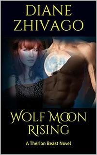 Wolf Moon Rising: A Therion Beast Novel (Therion Series Book 1)