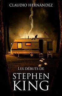 Les débuts de Stephen King (French Edition)