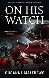 On His Watch (Vengeance Is Mine Book 1) - Published on May, 2018
