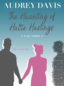 The Haunting of Hattie Hastings Part Three